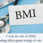 Đo chỉ số BMI và những điều quan trọng về sức khỏe bạn cần biết