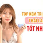 Top 5 loại kem trị nám Thái Lan chính hãng hiệu quả dành cho phái đẹp